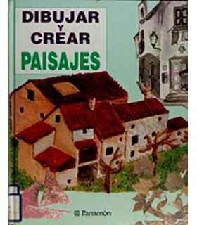 DIBUJAR Y CREAR: PAISAJES DE PARRAMON