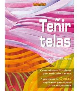 TEÑIR TELAS Y 5 PROYECTOS DE QUILTS EL DRAC